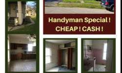 Handyman Special, Cheap, CASH